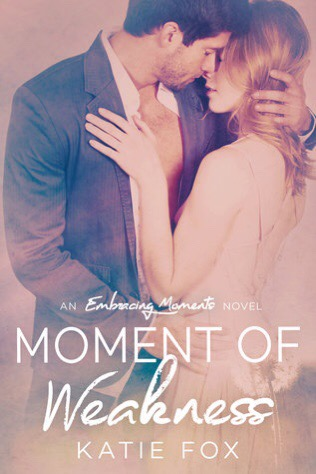 Moment Of Weakness (Embracing Moments #1) By Katie Fox